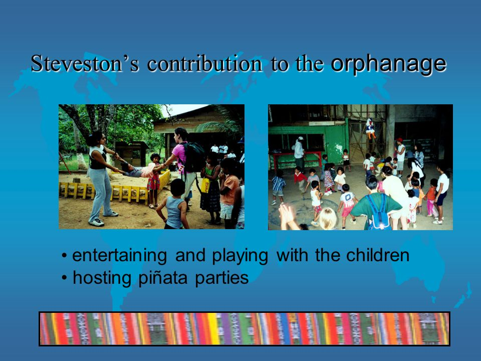 Steveston's contribution to the orphanage entertaining and playing with the children hosting piñata parties