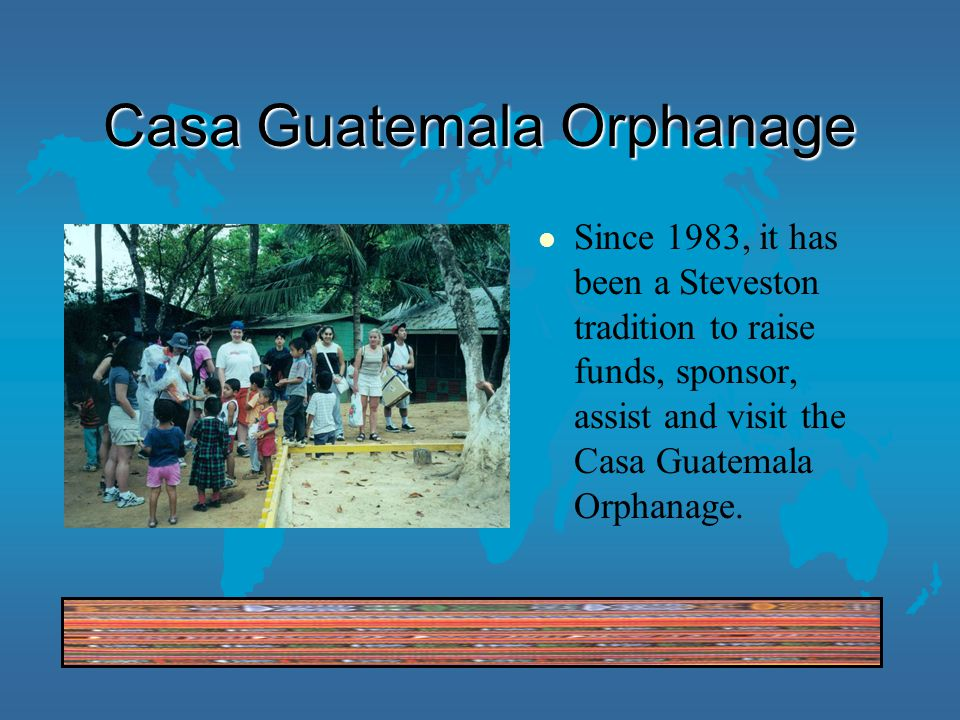 Casa Guatemala Orphanage l Since 1983, it has been a Steveston tradition to raise funds, sponsor, assist and visit the Casa Guatemala Orphanage.