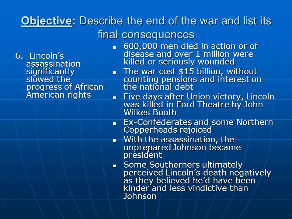 Objective: Describe the end of the war and list its final consequences 6.