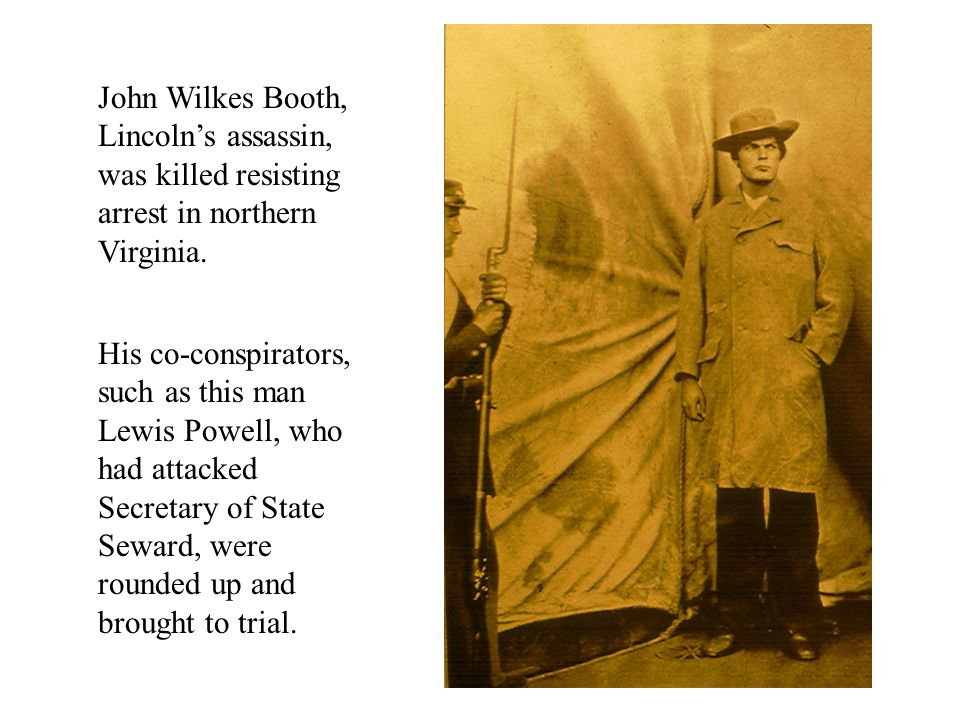 John Wilkes Booth, Lincoln's assassin, was killed resisting arrest in northern Virginia.