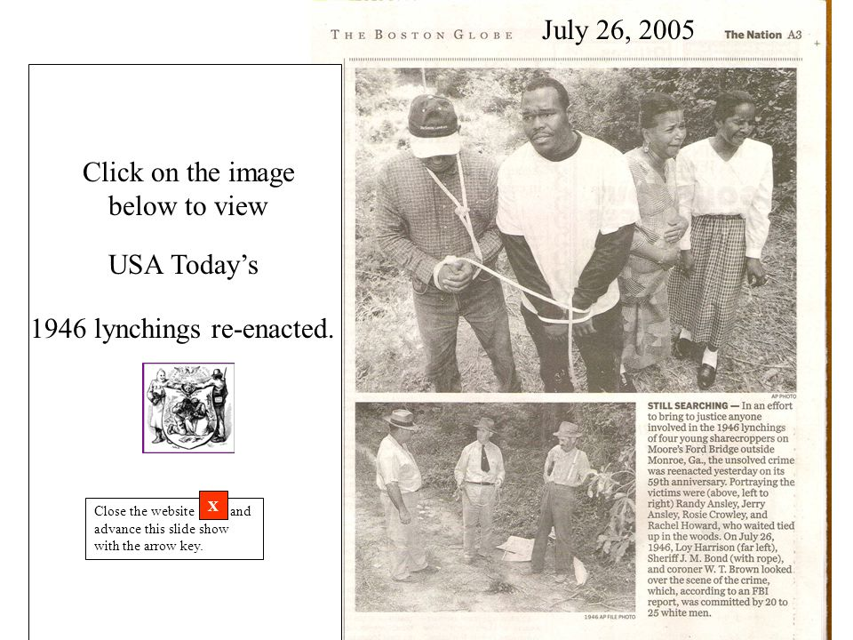 Tuesday, July 26, 2005 July 26, 2005 Click on the image below to view USA Today's 1946 lynchings re-enacted.