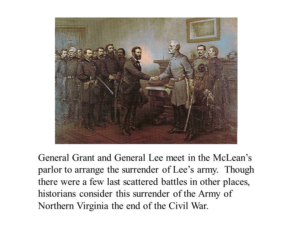 General Grant and General Lee meet in the McLean's parlor to arrange the surrender of Lee's army.