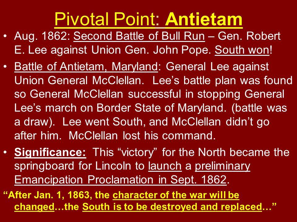 Pivotal Point: Antietam Aug. 1862: Second Battle of Bull Run – Gen. Robert E. Lee against Union Gen. John Pope. South won! Battle of Antietam, Marylan