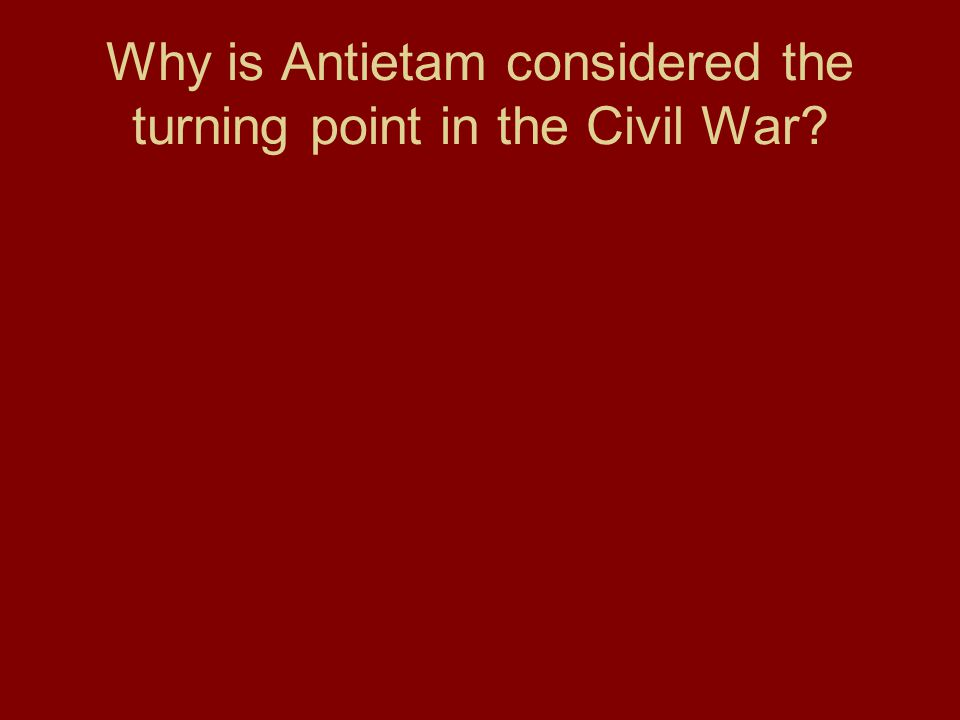 Why is Antietam considered the turning point in the Civil War?