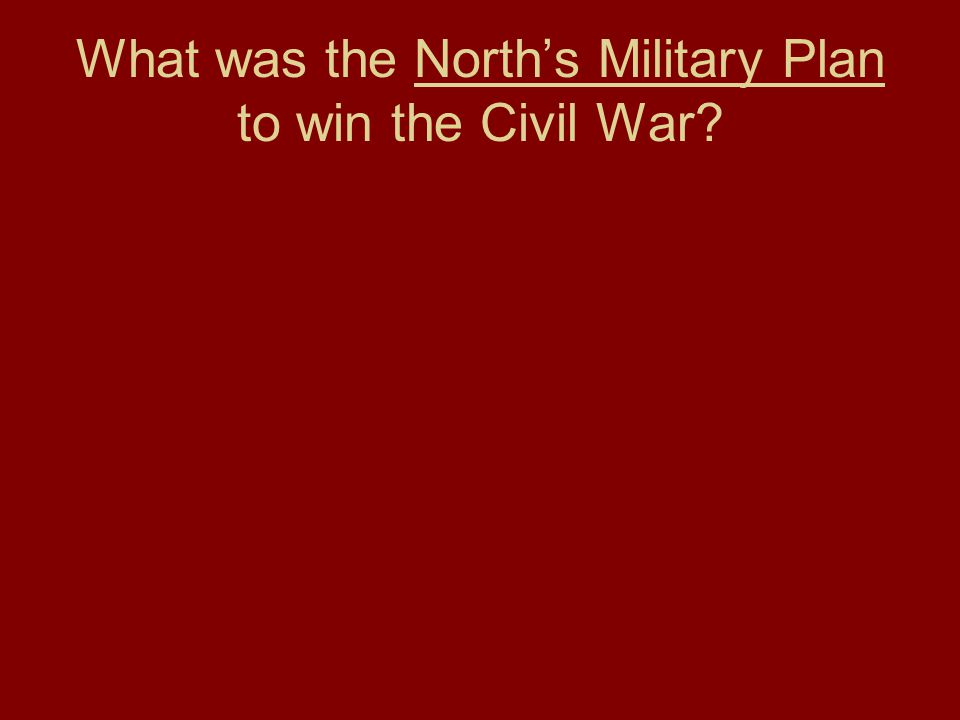 What was the North's Military Plan to win the Civil War?