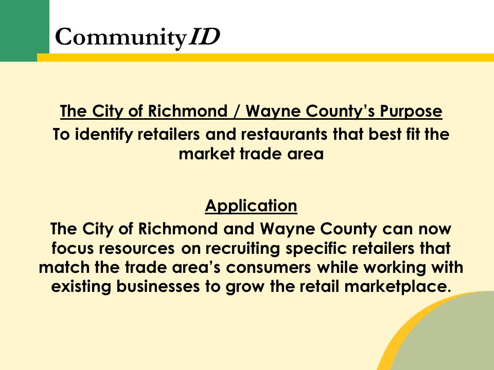 The City of Richmond / Wayne County's Purpose To identify retailers and restaurants that best fit the market trade area Application The City of Richmo