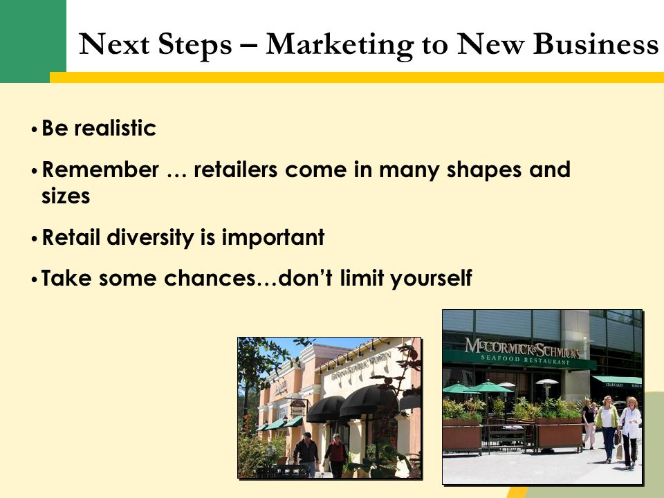 Be realistic Remember … retailers come in many shapes and sizes Retail diversity is important Take some chances…don't limit yourself Next Steps – Mark