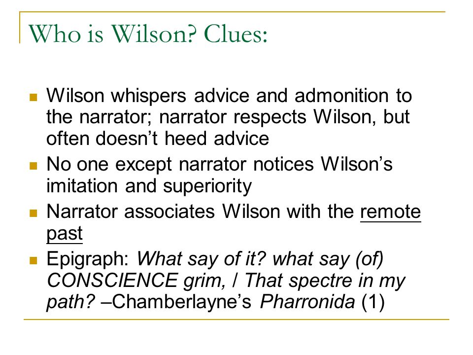 Who is Wilson? Clues: Wilson whispers advice and admonition to the narrator; narrator respects Wilson, but often doesn't heed advice No one except nar