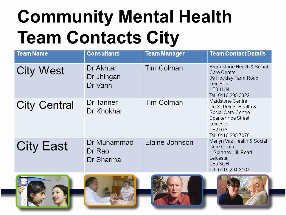 Community Mental Health Team Contacts City Team NameConsultantsTeam ManagerTeam Contact Details City West Dr Akhtar Dr Jhingan Dr Vann Tim Colman Brau