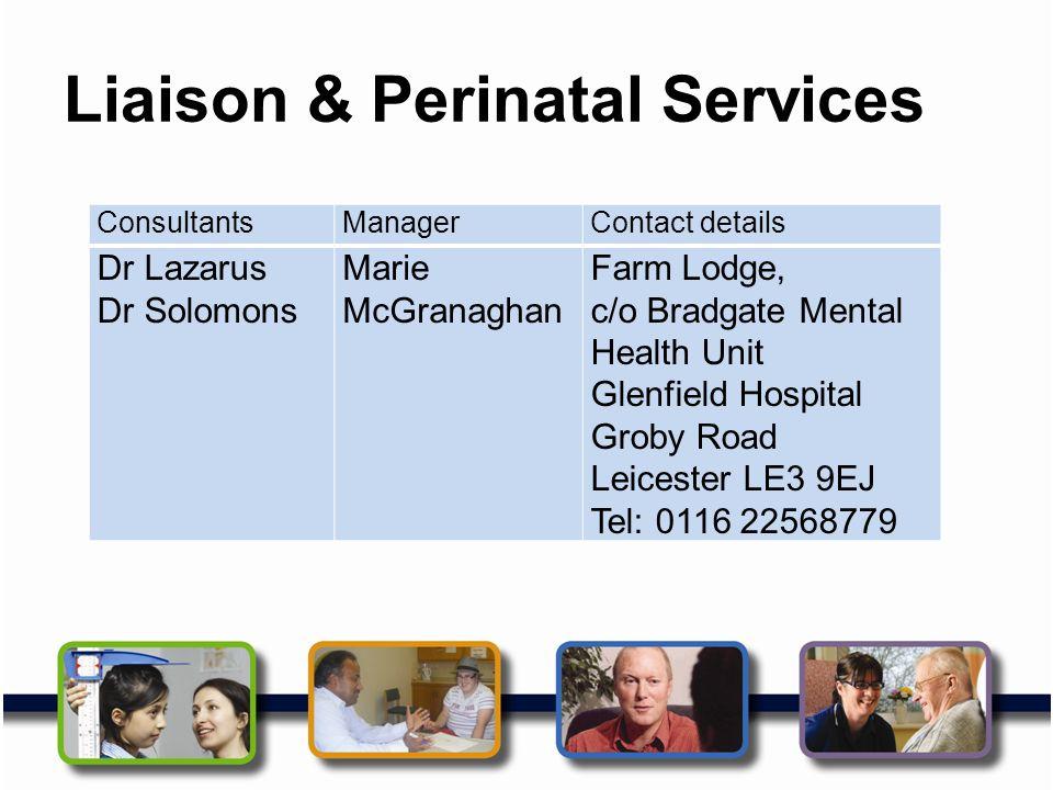 Liaison & Perinatal Services ConsultantsManagerContact details Dr Lazarus Dr Solomons Marie McGranaghan Farm Lodge, c/o Bradgate Mental Health Unit Gl
