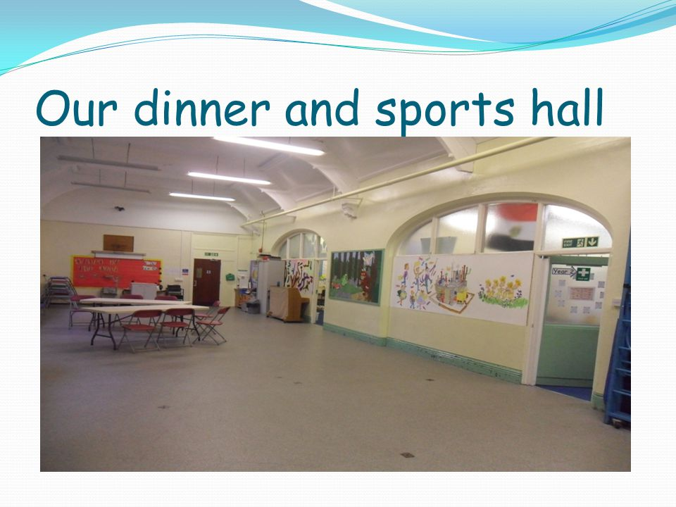 Our dinner and sports hall