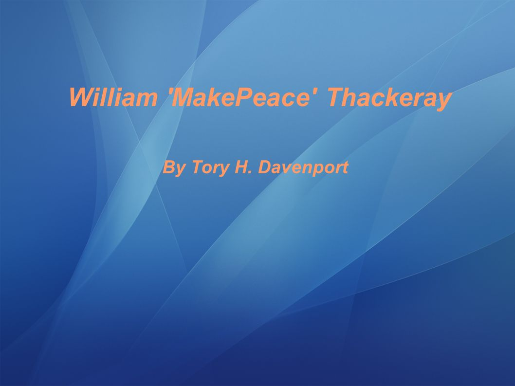By Tory H. Davenport William MakePeace Thackeray