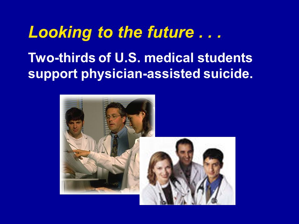 Looking to the future... Two-thirds of U.S. medical students support physician-assisted suicide.