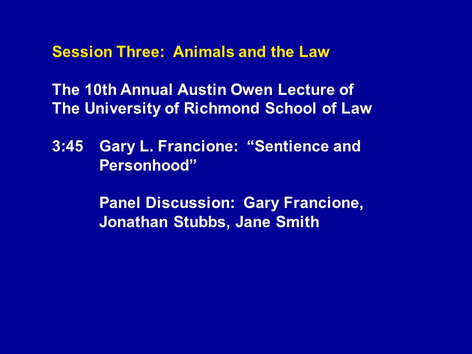 Session Three: Animals and the Law The 10th Annual Austin Owen Lecture of The University of Richmond School of Law 3:45Gary L.