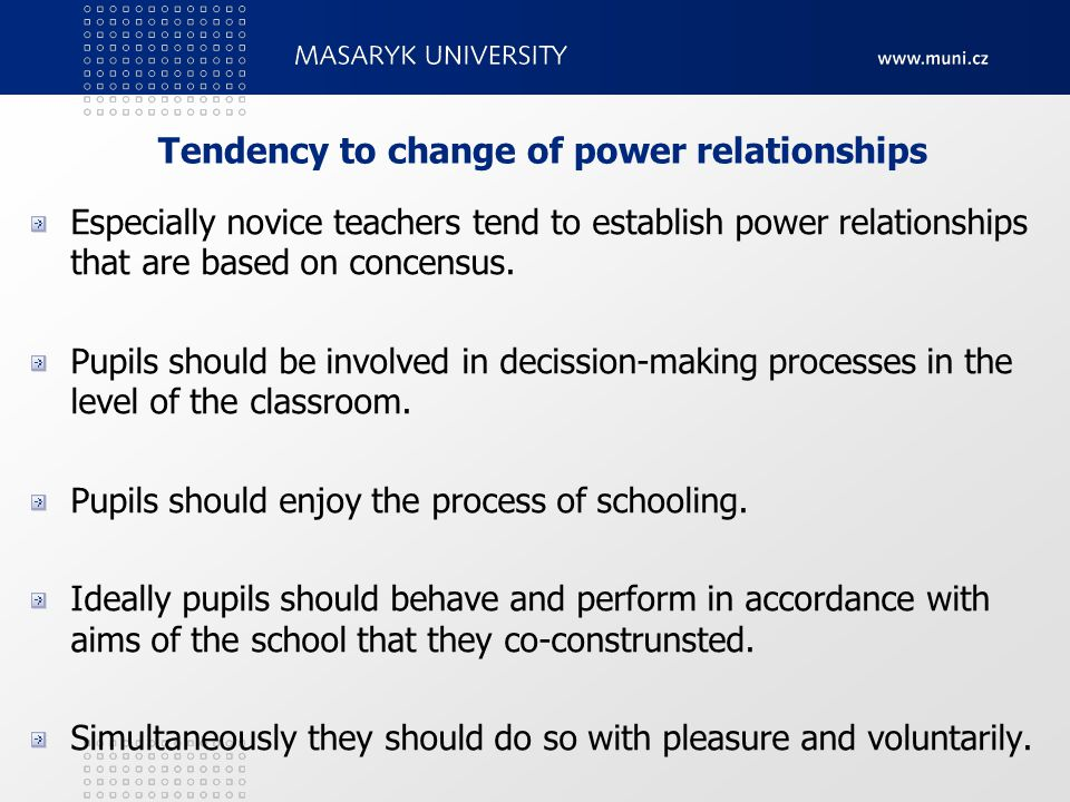 Tendency to change of power relationships Especially novice teachers tend to establish power relationships that are based on concensus.