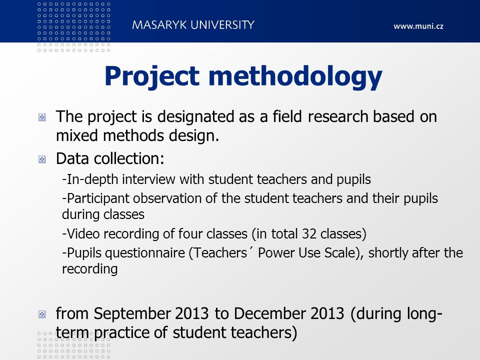 Project methodology The project is designated as a field research based on mixed methods design.