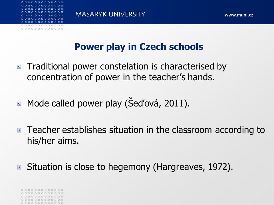 Power play in Czech schools Traditional power constelation is characterised by concentration of power in the teacher's hands.