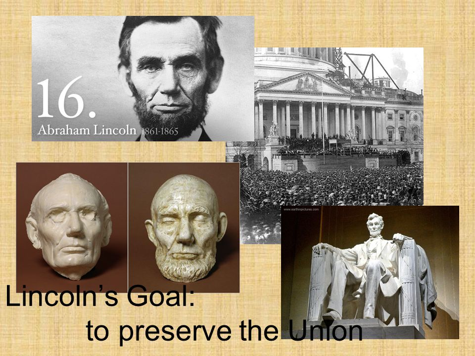 Lincoln's Goal: to preserve the Union