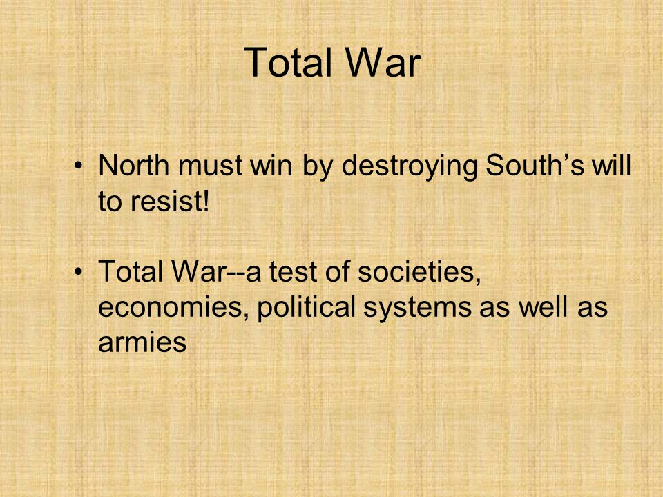 Total War North must win by destroying South's will to resist.