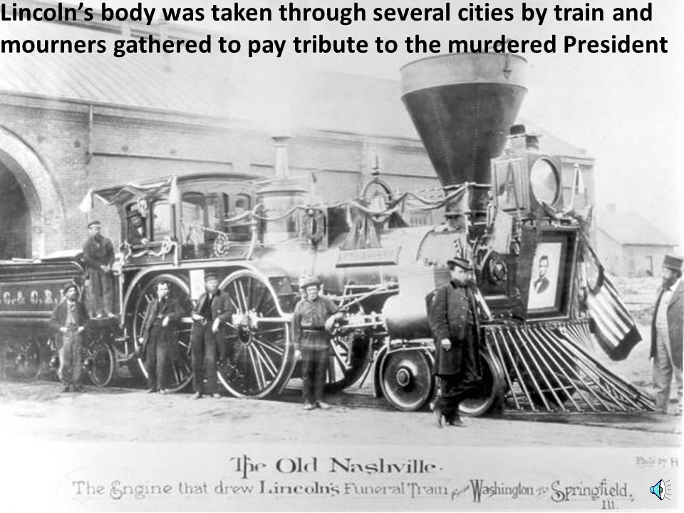 Lincoln's body was taken through several cities by train and mourners gathered to pay tribute to the murdered President