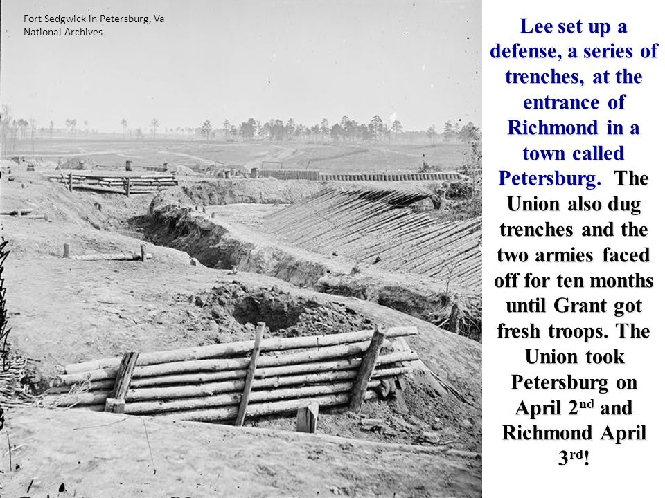 Lee set up a defense, a series of trenches, at the entrance of Richmond in a town called Petersburg.