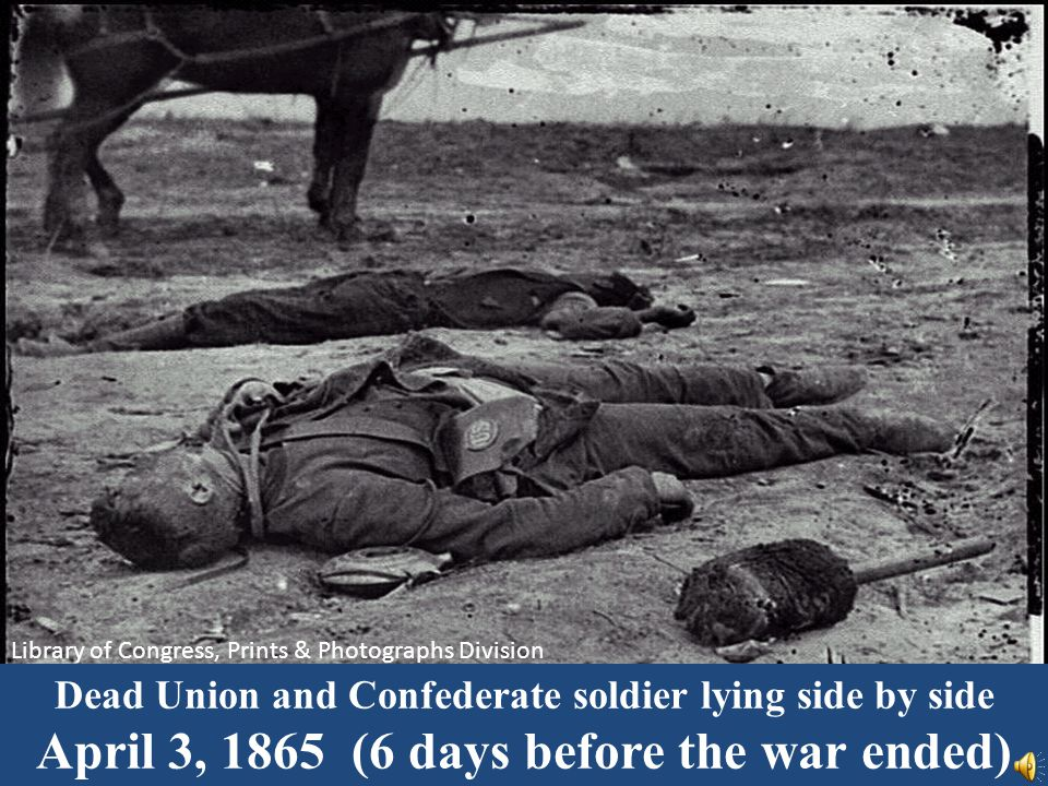 Dead Union and Confederate soldier lying side by side April 3, 1865 (6 days before the war ended) Library of Congress, Prints & Photographs Division