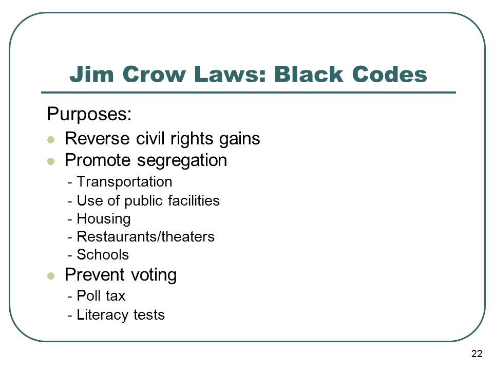 23 Jim Crow Laws: Black Codes One drop of African blood defined your permanent heritage and status.