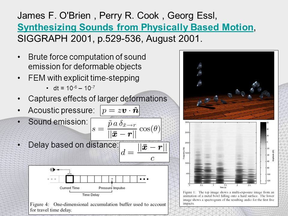 James F. O'Brien, Perry R. Cook, Georg Essl, Synthesizing Sounds from Physically Based Motion, SIGGRAPH 2001, p.529-536, August 2001. Synthesizing Sou