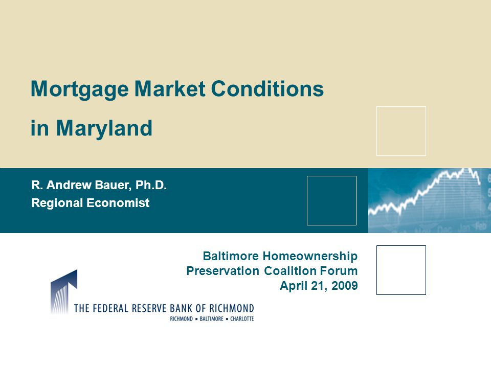 Mortgage Market Conditions in Maryland R. Andrew Bauer, Ph.D.