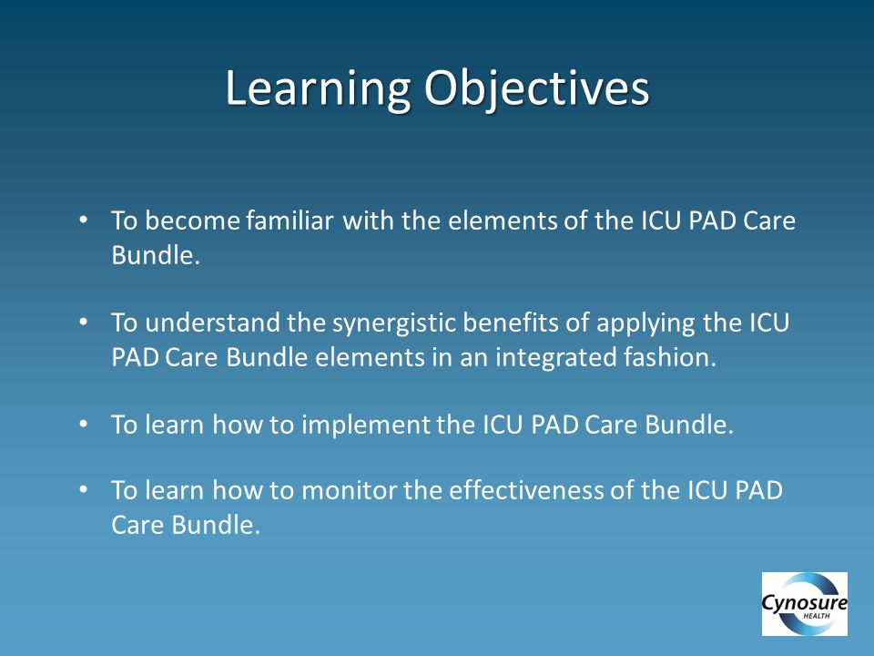Learning Objectives To become familiar with the elements of the ICU PAD Care Bundle.