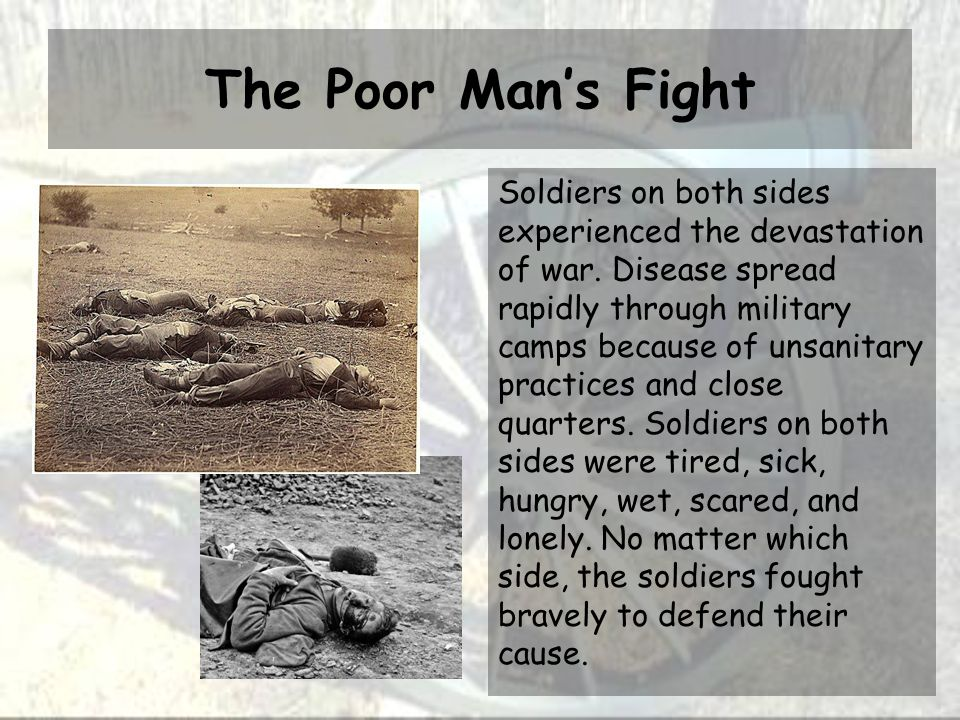 The Poor Man's Fight Soldiers on both sides experienced the devastation of war.