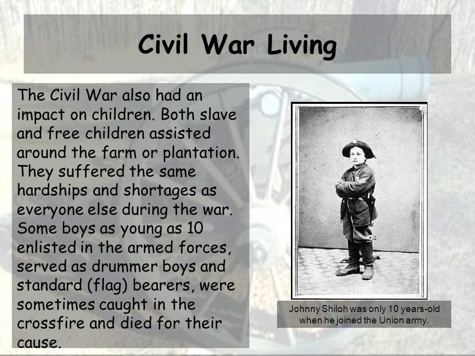 Civil War Living The Civil War also had an impact on children.