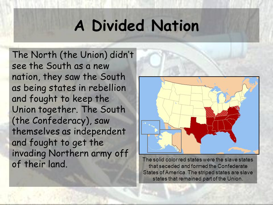 A Divided Nation The North (the Union) didn't see the South as a new nation, they saw the South as being states in rebellion and fought to keep the Union together.