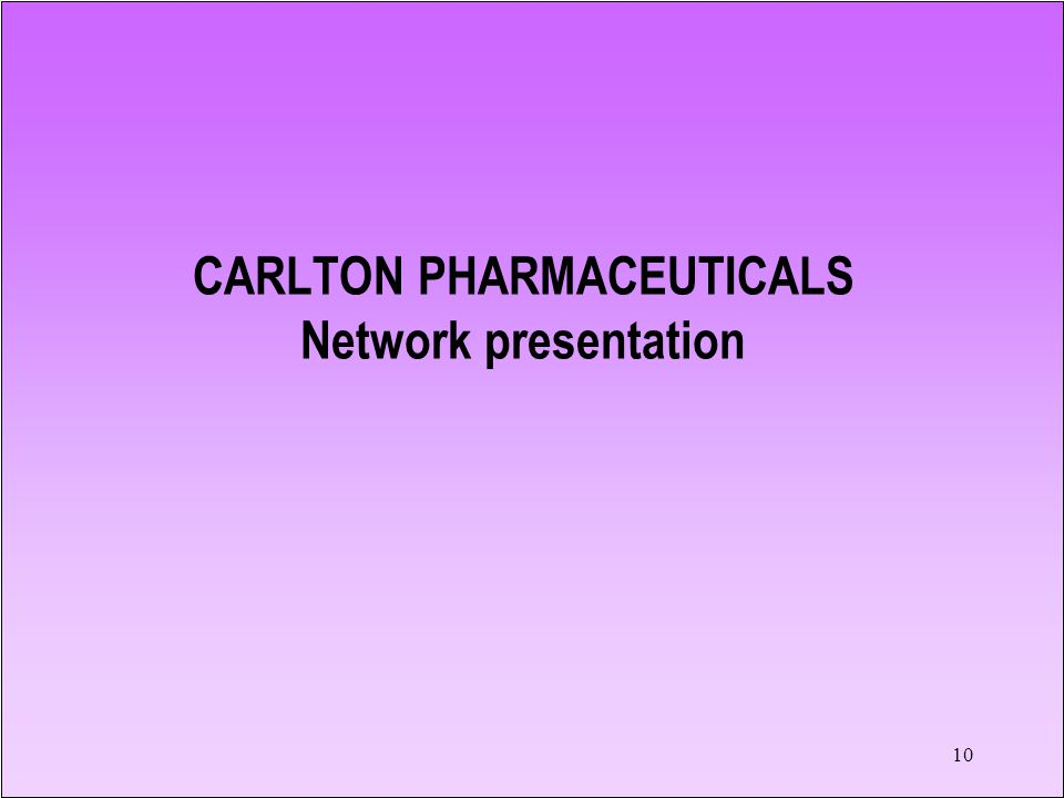 10 CARLTON PHARMACEUTICALS Network presentation