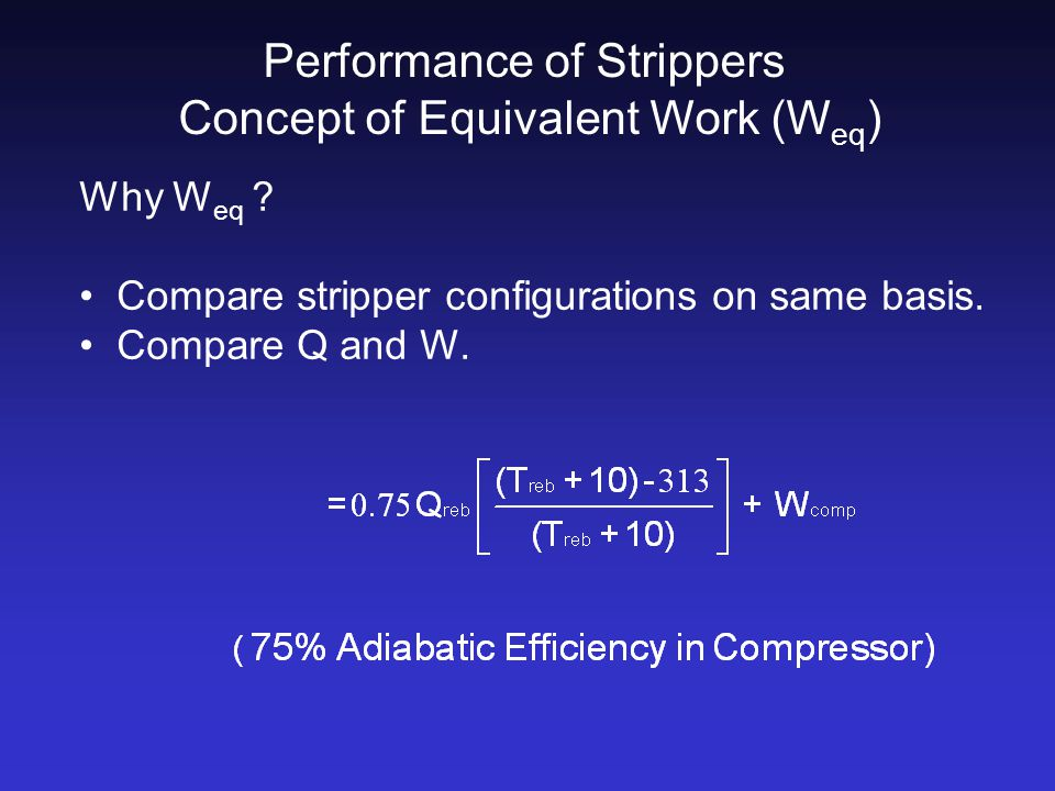 Performance of Strippers Concept of Equivalent Work (W eq ) Why W eq .