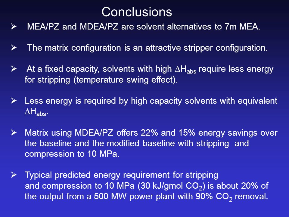 Conclusions  MEA/PZ and MDEA/PZ are solvent alternatives to 7m MEA.