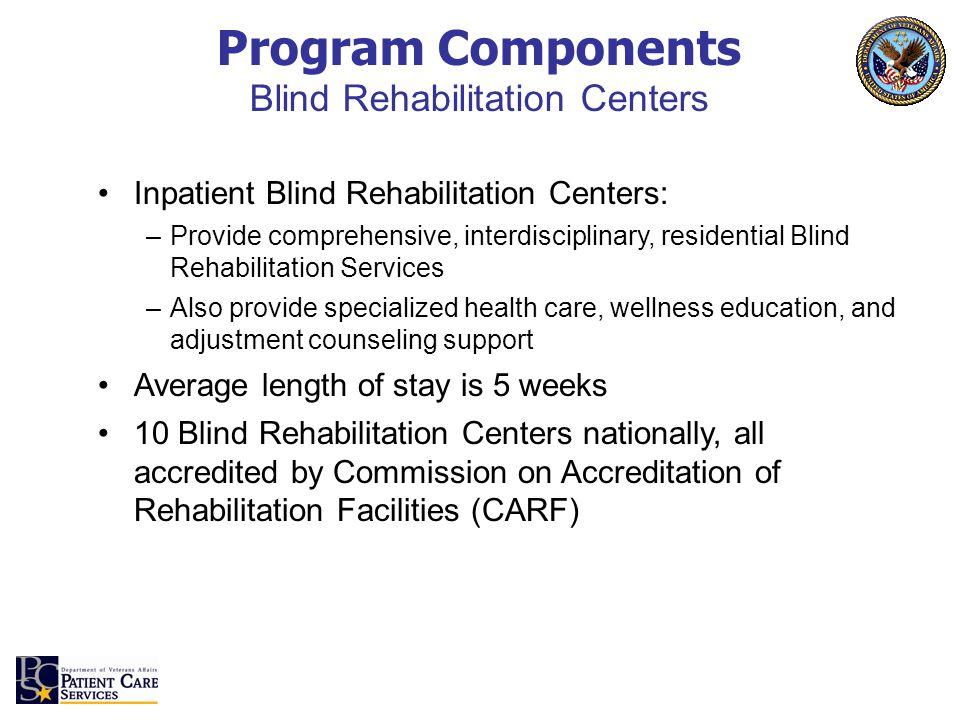 Inpatient Blind Rehabilitation Centers: –Provide comprehensive, interdisciplinary, residential Blind Rehabilitation Services –Also provide specialized