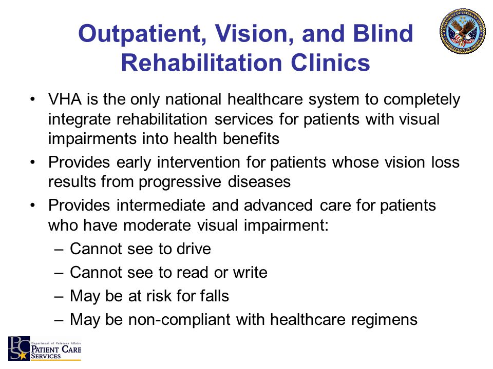 VHA is the only national healthcare system to completely integrate rehabilitation services for patients with visual impairments into health benefits P