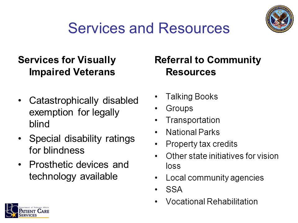 Services and Resources Services for Visually Impaired Veterans Catastrophically disabled exemption for legally blind Special disability ratings for bl