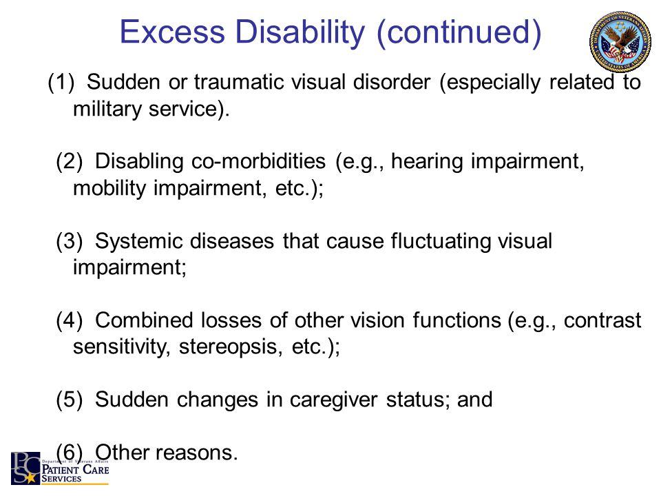 Excess Disability (continued) (1) Sudden or traumatic visual disorder (especially related to military service). (2) Disabling co-morbidities (e.g., he