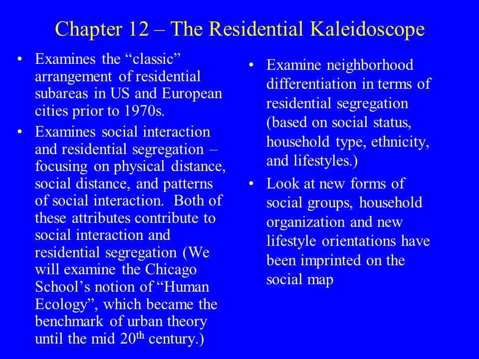 Chapter 12 – The Residential Kaleidoscope Examines the classic arrangement of residential subareas in US and European cities prior to 1970s.