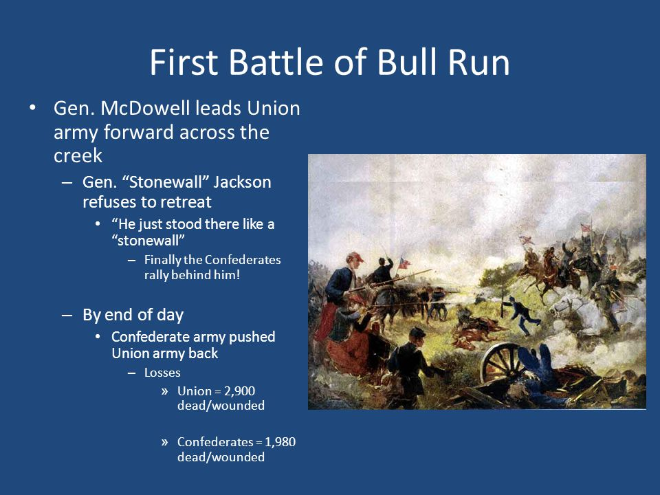First Battle of Bull Run Gen. McDowell leads Union army forward across the creek – Gen.
