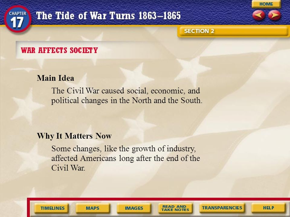 Main Idea Why It Matters Now The Civil War caused social, economic, and political changes in the North and the South. Some changes, like the growth of