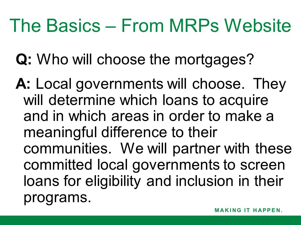 Q: Who will choose the mortgages? A: Local governments will choose. They will determine which loans to acquire and in which areas in order to make a m