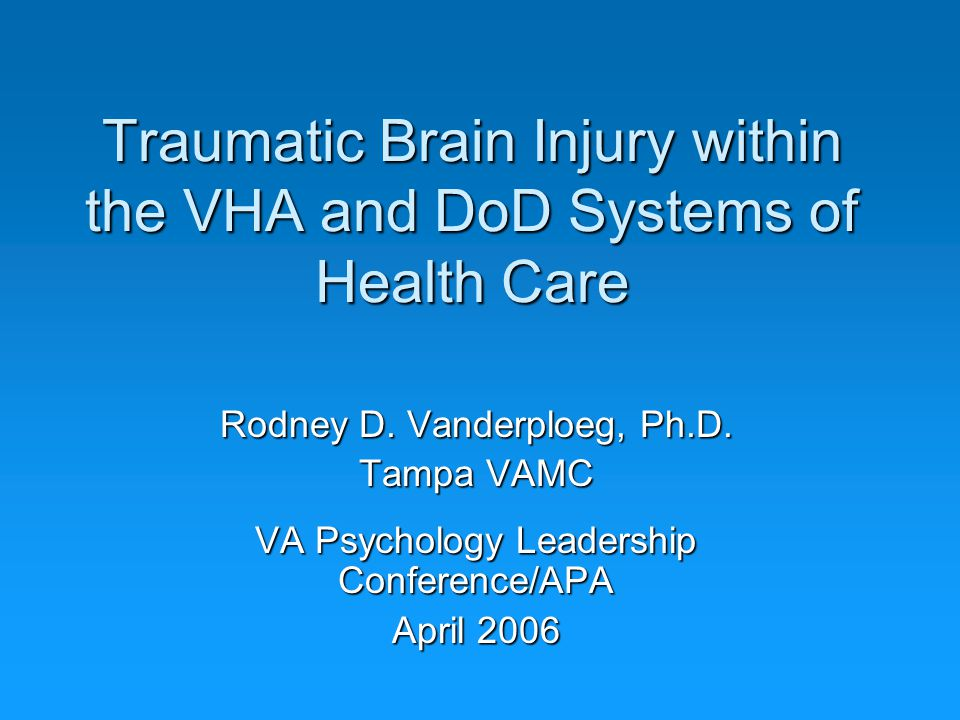 Objectives  Describe the DoD/VHA system of specialized TBI care for active duty and veterans  Briefly describe TBI, and its incidence, severity, time course of recovery, and treatment stages  Describe the role of psychology and neuropsychology in TBI evaluation and care