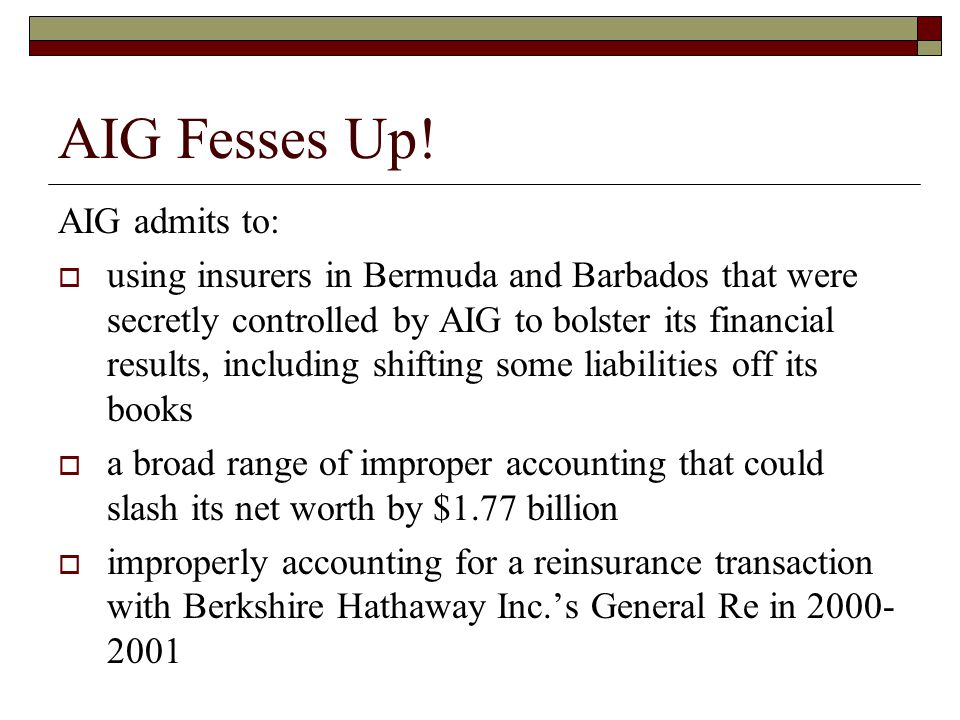 AIG Fesses Up! AIG admits to:  using insurers in Bermuda and Barbados that were secretly controlled by AIG to bolster its financial results, includin