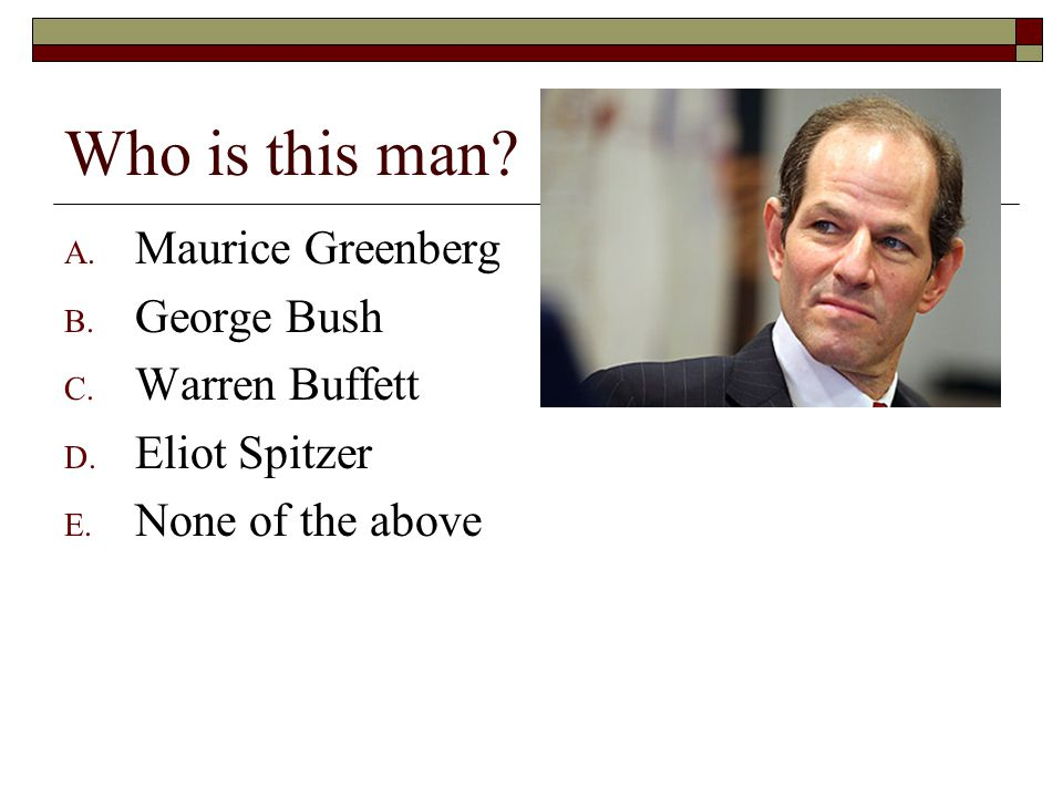 Who is this man. A. Maurice Greenberg B. George Bush C.