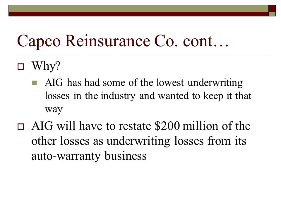 Capco Reinsurance Co.cont…  Why.