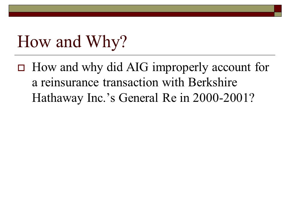 How and Why?  How and why did AIG improperly account for a reinsurance transaction with Berkshire Hathaway Inc.'s General Re in 2000-2001?