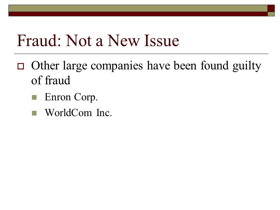 Fraud: Not a New Issue  Other large companies have been found guilty of fraud Enron Corp.